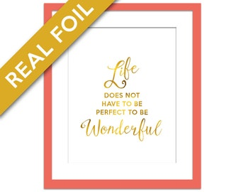Life Does Not Have to be Perfect to be Wonderful - Real Gold Foil Print - Motivational Poster - Typography Print - Inspirational Art