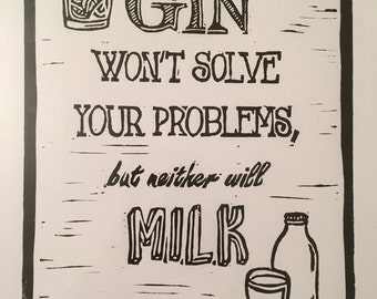 Gin Won't Solve Your Problems But Neither Will Milk Limited Edition Linocut Print