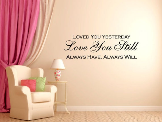 Loved You Yesterday Love You Still Always Have Always Will Wall Decals Stickers Teen Kids Baby Nursery Dorm Room Bedroom Removable