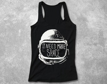 I Need More Space Tank Top Workout Fitted Tank Racerback Motivational Sayings  Hand Screen Print Inspirational Quote  Stencil