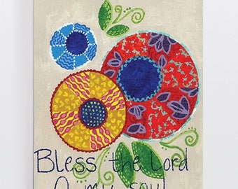 Bless the Lord O My Soul 8x10 Print of Handpainted Acrylic on Canvas -Quilted Flowers