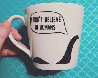 I Don't Believe In Humans ~ Nessie Mug or Tumbler