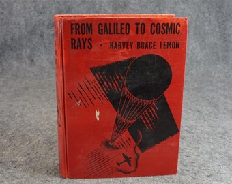 From Galileo To Cosmic Rays A New Look On Physics By Harvey Brace Lemon C. 1934