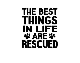 The Best Things In Life Are Rescued Decal - Car Decal - Animal Lover Decal - Vinyl Decal - Dog Lover Decal - Cat Lover Decal - Animal Rescue