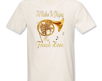 I'd Rather Be Playing My French Horn T-Shirt