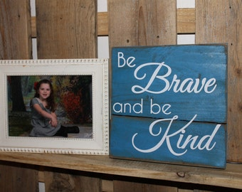 Be Brave and be Kind reclaimed wood sign in choice of 2 colors