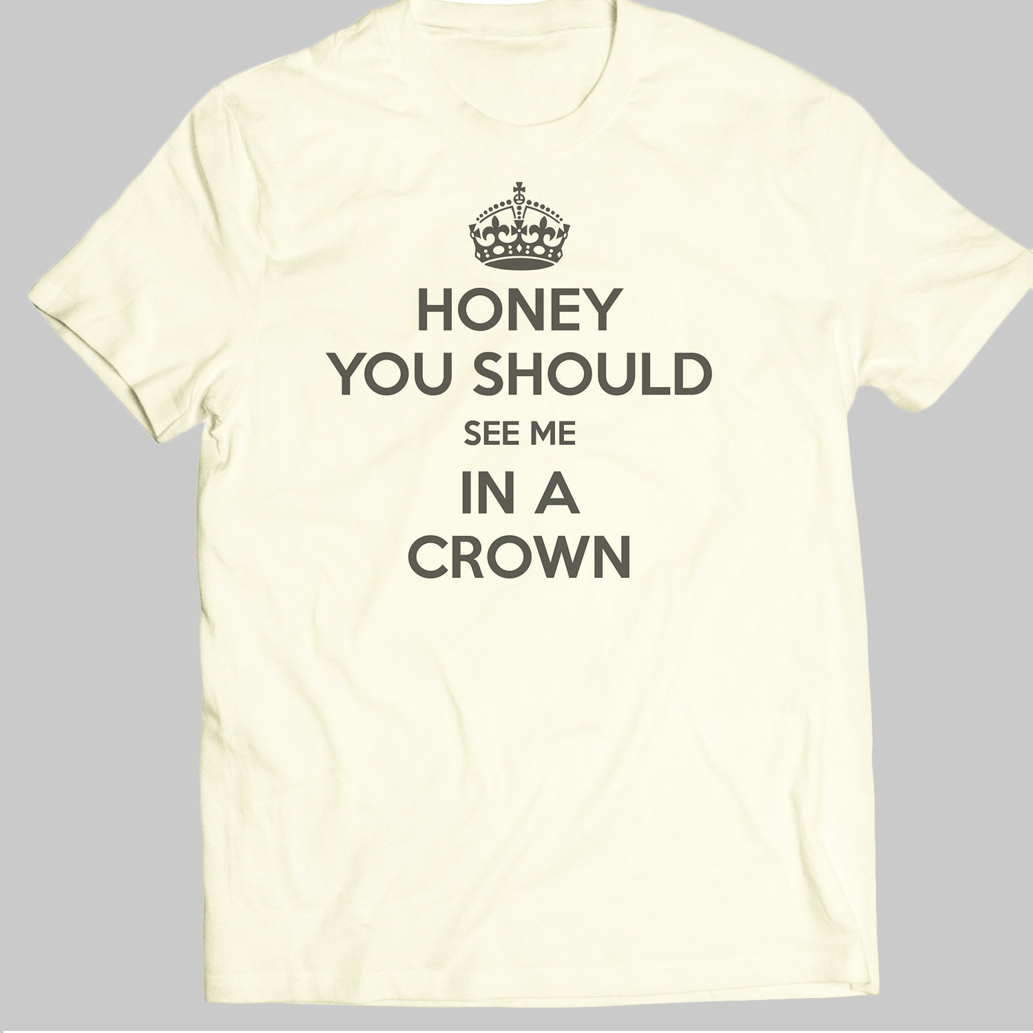 T-shirt design handmade - Honey You Should See Me In A Crown T Shirt Funny T Shirt Quote Print Design Handmade From Authentic Hq Material Igo 105 Perfcase