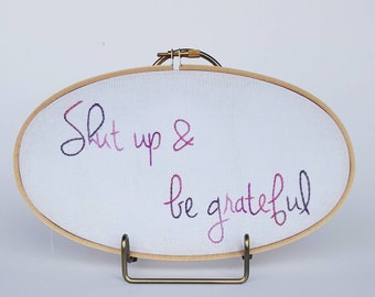 Shut up and be grateful, motivational embroidery, wall art, hoop art
