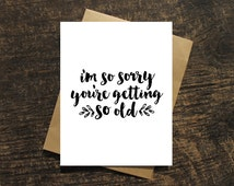 Sarcastic Happy Birthday Card, Funny Birthday Card, Birthday Humor, So Old, Getting Older Card, Mean Card for Mom Aunt Sister Cousin