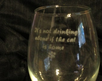 It's Not Drinking Alone...Cat Home Wine Glass