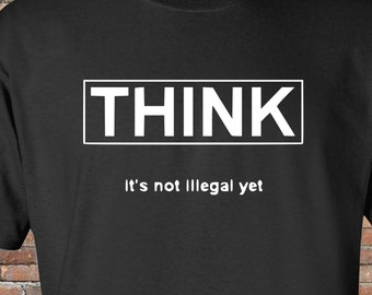 Think It Is Not Illegal Yet - Revolution Shirt - Think For Yourself - Obey - Guy Fawkes - V For Vendetta