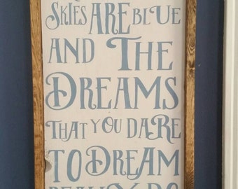 Somewhere over the Rainbow skies are blue and the dreams that you dare to dream really do come true-wizard of Oz -Dorthy Gail farm sign