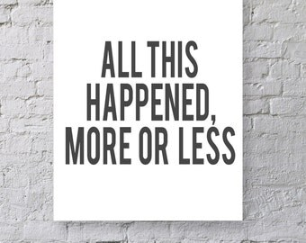 All This Happened, More or Less - Kurt Vonnegut quote print
