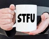STFU coffee mug, shut the f up mug, novelty mug, funny mug, funny coffee cup, gifts for him, gifts for her, statement mug, shut up