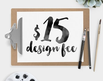 15 USD ~ Custom Design Fee (add-on only)