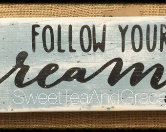 Follow Your Dreams, Wood Sign, Inspirational Sign, Distressed Sign, Follow Your Dreams Wood Sign, Sweetteaandgrace, FaithLoveAnd Junque