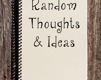 Random Thought and Ideas - Ideas Notebook - Ideas Journal - Journal - Notebook - Sketchbook - Thoughts and Ideas