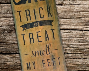 Trick or Treat Smell My Feet Halloween Witch Wooden Sign 9x22