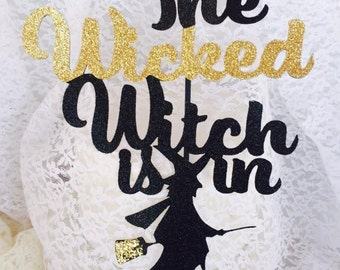 The Wicked Witch Is In Cake Topper - Halloween Cake Topper - Halloween Party Decorations - Witch Decorations - Witch Cake Topper - Custom