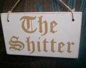 The Shitter toilet door sign / bathroom door sign. ( funny toilet sign, funny sign, student gift, housewarming gift, wedding gift guys gift)