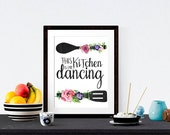 Kitchen Print, Quote Art This Kitchen is for Dancing, Print Typography, Watercolor Flowers, Housewarming Print, Chalk Printable Art wp344