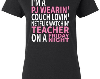 I'm A PJ Wearin' Couch Lovin' Netflix Watching Teacher on a Friday Night - Teachers Womens T-shirt