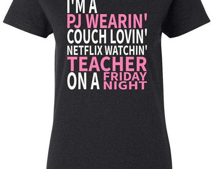 I'm A PJ Wearin' Couch Lovin' Netflix Watching Teacher on a Friday Night - Teachers Womens T-shirt