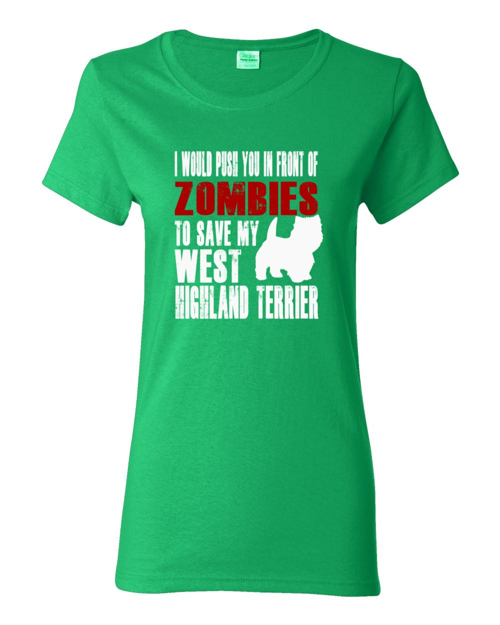 West Highland Terrier Womens Shirt - I Would Push You In Front Of Zombies To Save My West Highland Terrier - My Dog Westie Womens T-shirt
