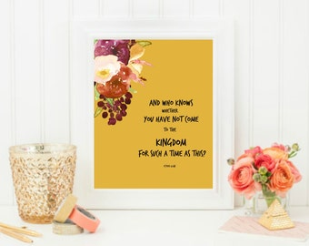 And Who Knows Wther You Have Not Come To The Kingdom For Such A Time As This? Esther 4:14 Floral Print, Scripture Print, Bible Verse Print