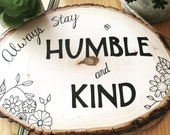 Always Stay Humble and Kind Sign ~ Stay Humble and Kind Wood Slice ~ Country Music Lyrics ~ Always be Humble ~ Always be Kind ~ Humble Sign