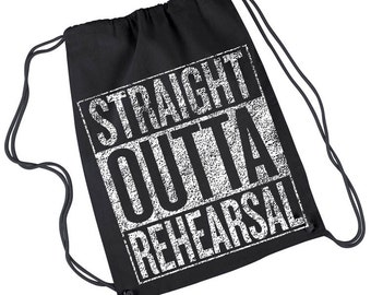 Christmas Gift, Straight Outta Rehearsal Drawstring Backpack Rehearsal Bag, Broadway Musical, Theater, Dancer, Thespian, Musician, Actor