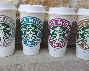 Starbucks Coffee ,This Might Be Wine, or Beer, Rum, Vodka, Genuine Reusable, Personalized Starbucks Cup, Mug, Tumbler, Customized, Wine Gift