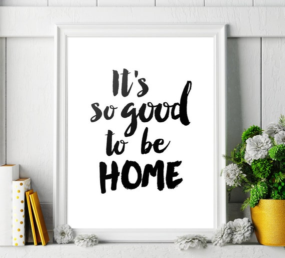 Home Decor Its So Good To Be Home Printable Poster