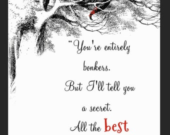 Cheshire Cat – You're entirely bonkers. But I'll tell you a secret. All the best people are – Alice's Adventure In Wonderland Movie Quote –
