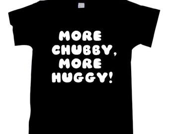 More Chubby More Huggy T-SHIRT SHIRT  T1167