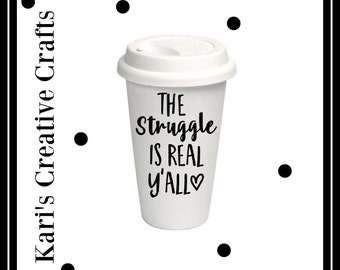 The Struggle is real y'all coffee mug, travel Mug, Funny Coffee Mug, Comical Coffee Mug, Inspirational Coffee Mug, Motivational coffee mug