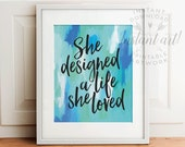 She designed a life she loved - PRINTABLE cursive inspirational quote, gift for her - instant download,printable women gift,gift for sister