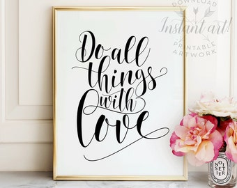 Do all things with love PRINTABLE art inspirational quote,typography,printable decor,motivational quote,calligraphy print,romantic wall art