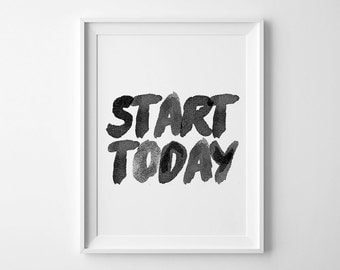 Start Today Print, Start Today Poster, Inspirational Quote, Motivational Print, Office Decor, Wall Art, Positive Vibes, Black And White Art