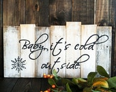 Baby, It's cold outside, handpainted wood signs, shabby chic sign, christmas signs, distressed signs