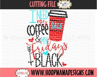I Need My Coffee and My Fridays Black SVG With Coffee Cup SVG DXF eps and png Files for Cutting Machines Cameo or Cricut