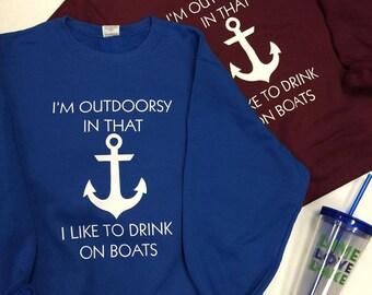 I'm Outdoorsy in that I Like to Drink on Boats Fleece Crew Sweatshirt