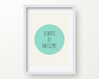 Always Be Awesome Print, Inspirational Quote, Modern Art Print, Digital Print, Wall Art, Instant Download, Feel Good Quote