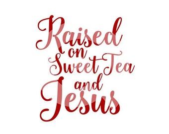 Raised on Sweet Tea and Jesus SVG cut file