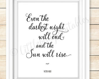 Even the darkest night will end and the sun will rise, VIctor Hugo quote, black and white, inspirational wall art, instant download