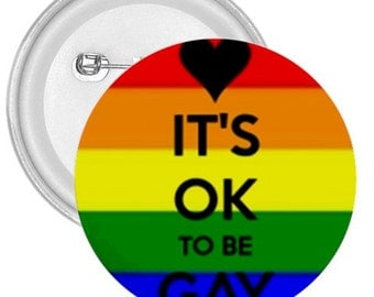 "Its Ok To Be Gay gigantic 3"" pin button"