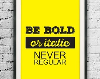 Be Bold or Italic Never Regular, Typographic Printable Wall Art, Be Bold Print, Black and Yellow, Motivational Print, Minimalist Type Poster