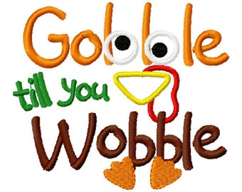 Gobble till you Wobble embroidery design, 4x4 5x7 Thanksgiving embroidery design