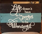 Pallet sign:  Life doesn't have to be perfect to be wonderful