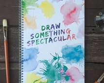 Sketch Book - Draw Something Spectacular, watercolour, recycled paper, unique design, eco friendly, colourful, fun